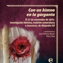 Con un himno en la garganta. El 27 de noviembre de 1871: investigación histórica, tradición universitaria e Inocencia, de Alejandro Gil.